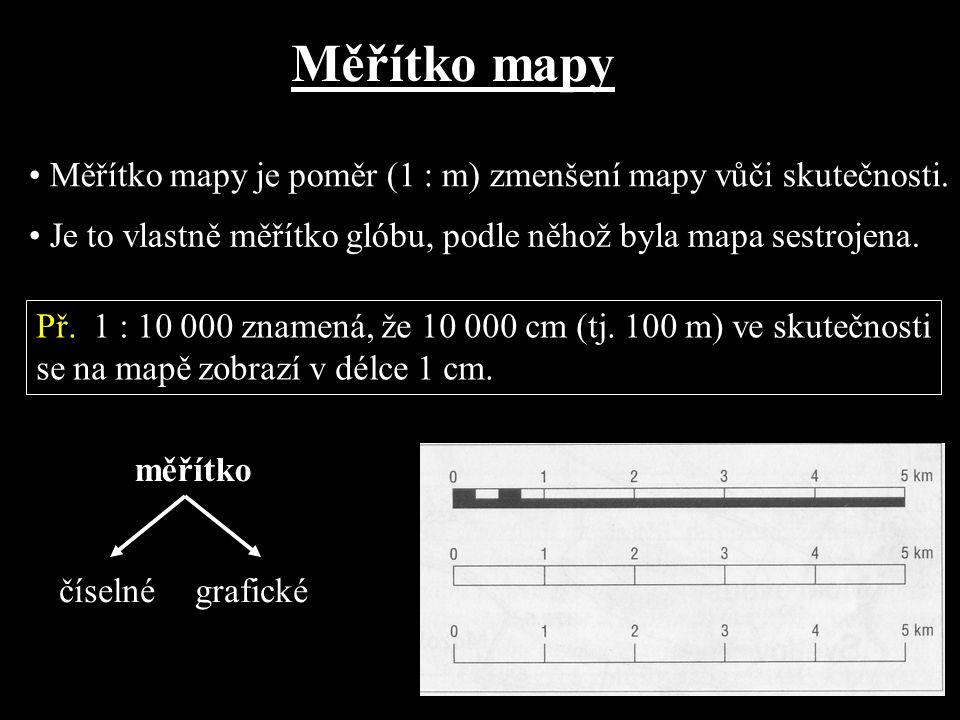 Měřítko mapy • Měřítko mapy je poměr (1 : m) zmenšení mapy vůči skutečnosti. • Je to vlastně měřítko glóbu, podle něhož byla mapa sestrojena.