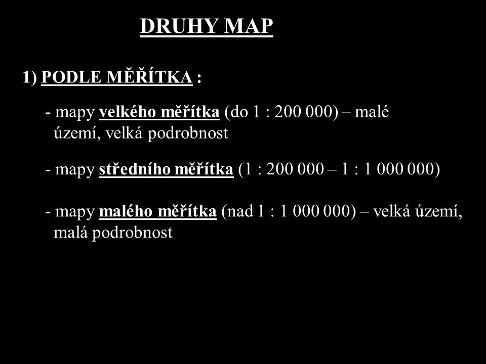 DRUHY MAP 1) PODLE MĚŘÍTKA :