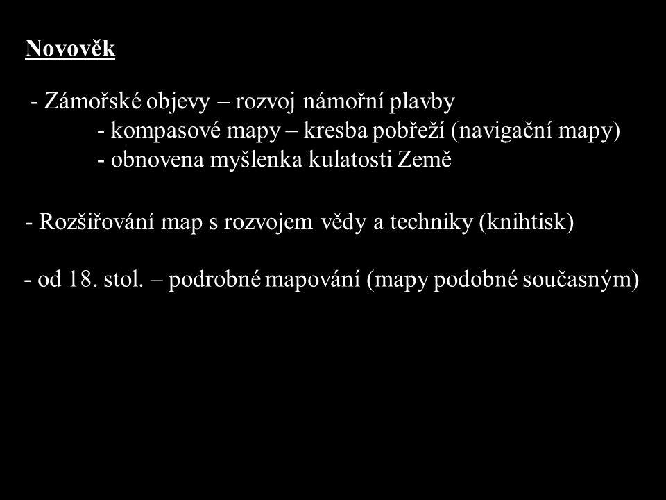 Novověk - Zámořské objevy – rozvoj námořní plavby. - kompasové mapy – kresba pobřeží (navigační mapy)