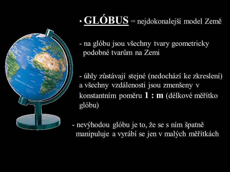 • GLÓBUS = nejdokonalejší model Země