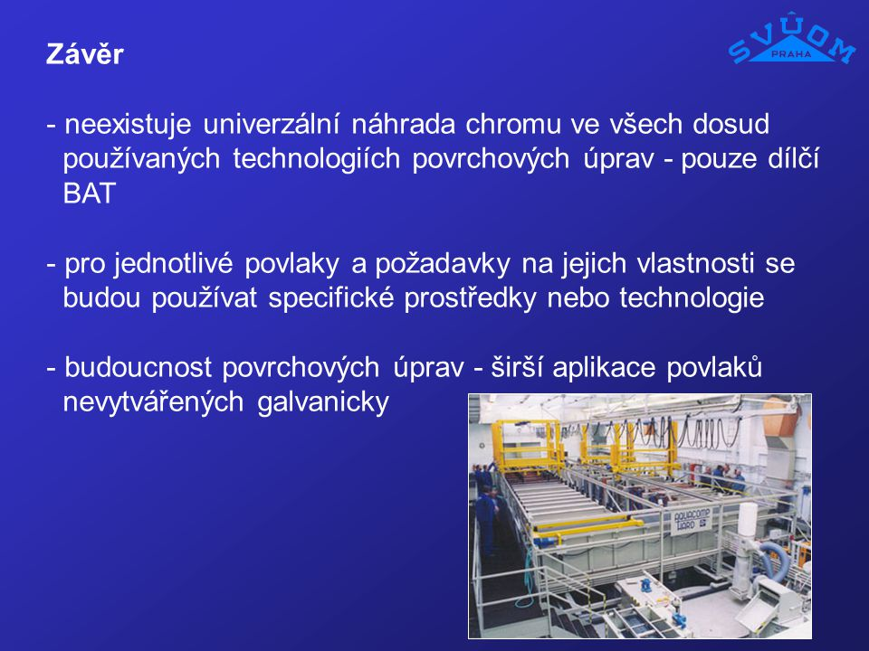 Závěr neexistuje univerzální náhrada chromu ve všech dosud. používaných technologiích povrchových úprav - pouze dílčí.