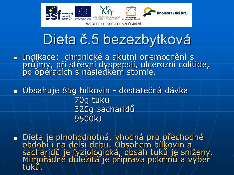Dieta č.5 bezezbytková Indikace: chronické a akutní onemocnění s průjmy, při střevní dyspepsii, ulcerozní colitidě, po operacích s následkem stomie.