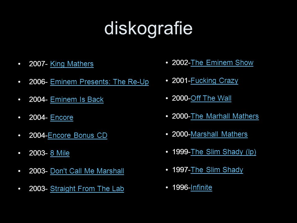 diskografie 2002-The Eminem Show 2007- King Mathers 2001-Fucking Crazy