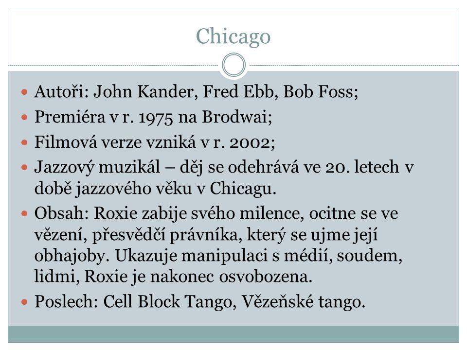 Chicago Autoři: John Kander, Fred Ebb, Bob Foss;