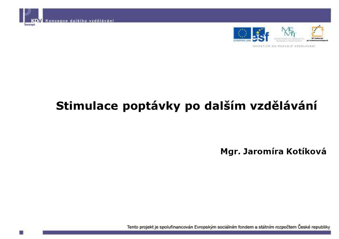 Stimulace poptávky po dalším vzdělávání Mgr. Jaromíra Kotíková