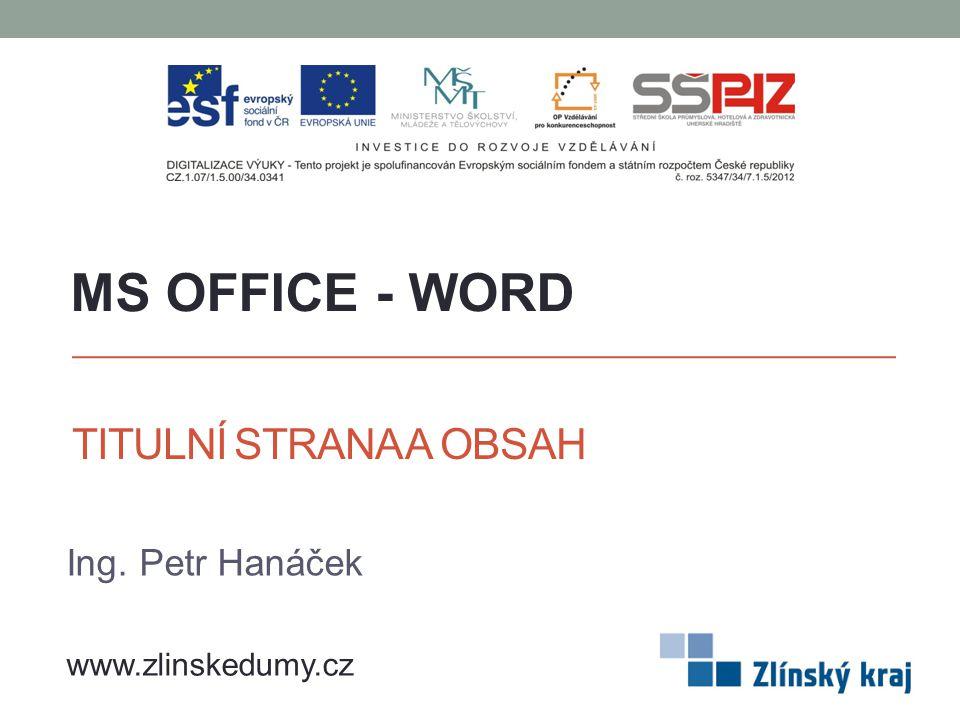 MS OFFICE - WORD TITULNÍ STRANA A OBSAH Ing. Petr Hanáček