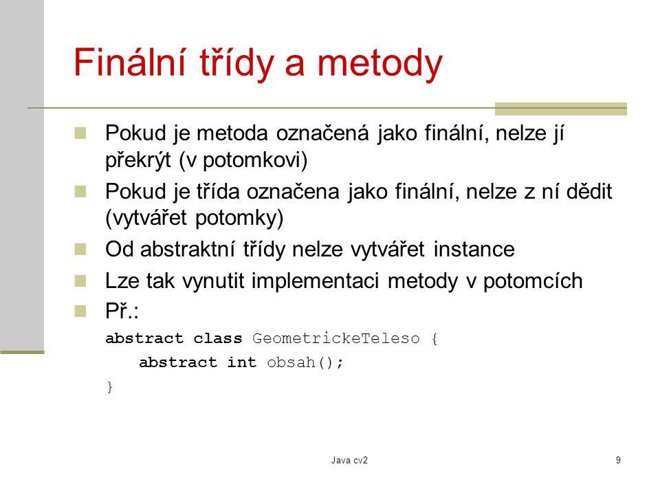 Finální třídy a metody Pokud je metoda označená jako finální, nelze jí překrýt (v potomkovi)