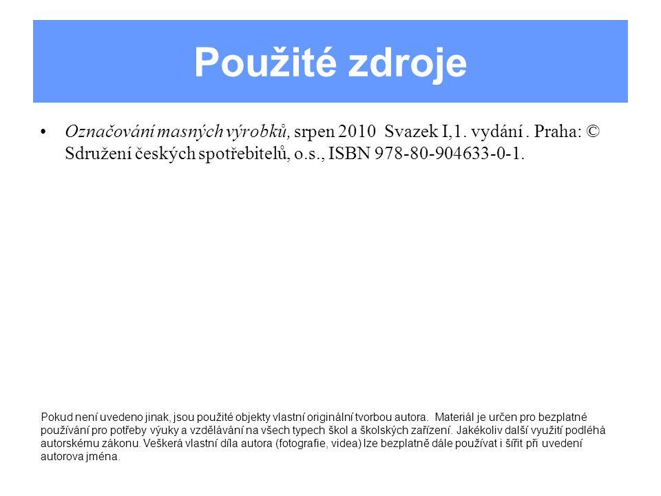 Použité zdroje Označování masných výrobků, srpen 2010 Svazek I,1. vydání . Praha: © Sdružení českých spotřebitelů, o.s., ISBN 978-80-904633-0-1.