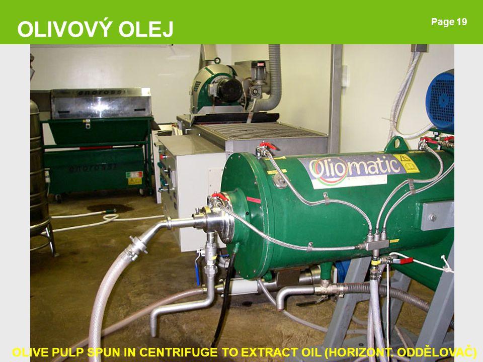 OLIVOVÝ OLEJ Page 19 OLIVE PULP SPUN IN CENTRIFUGE TO EXTRACT OIL (HORIZONT. ODDĚLOVAČ) 19
