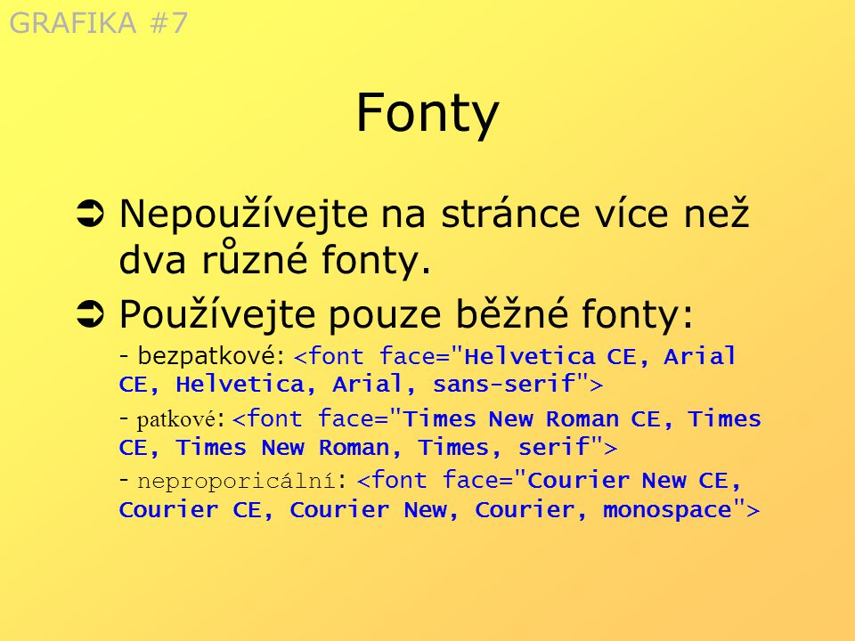 Fonty Nepoužívejte na stránce více než dva různé fonty.