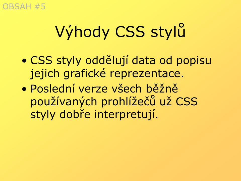 OBSAH #5 Výhody CSS stylů. CSS styly oddělují data od popisu jejich grafické reprezentace.