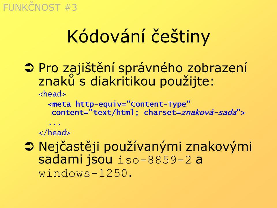 FUNKČNOST #3 Kódování češtiny. Pro zajištění správného zobrazení znaků s diakritikou použijte: <head>