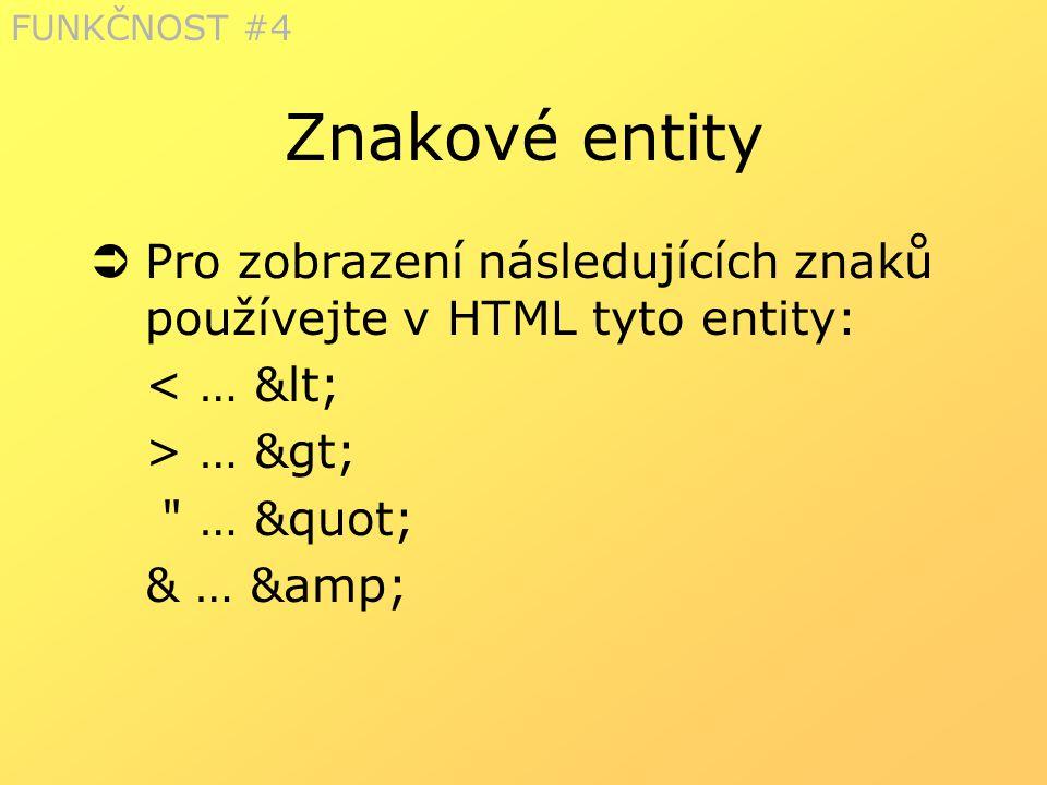 FUNKČNOST #4 Znakové entity. Pro zobrazení následujících znaků používejte v HTML tyto entity: < … <