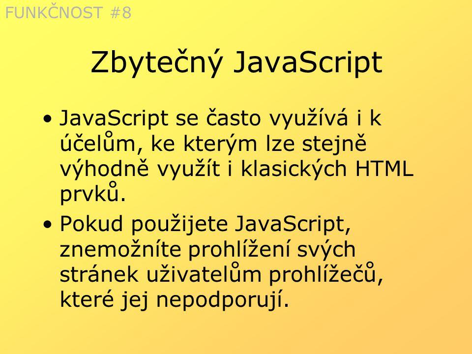 FUNKČNOST #8 Zbytečný JavaScript. JavaScript se často využívá i k účelům, ke kterým lze stejně výhodně využít i klasických HTML prvků.