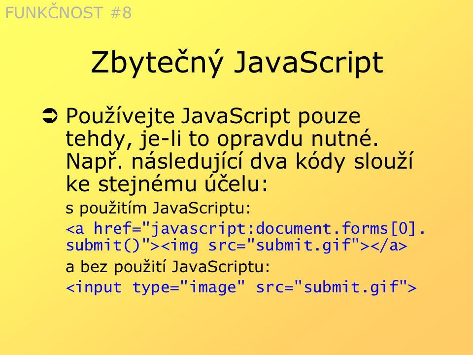 FUNKČNOST #8 Zbytečný JavaScript. Používejte JavaScript pouze tehdy, je-li to opravdu nutné. Např. následující dva kódy slouží ke stejnému účelu: