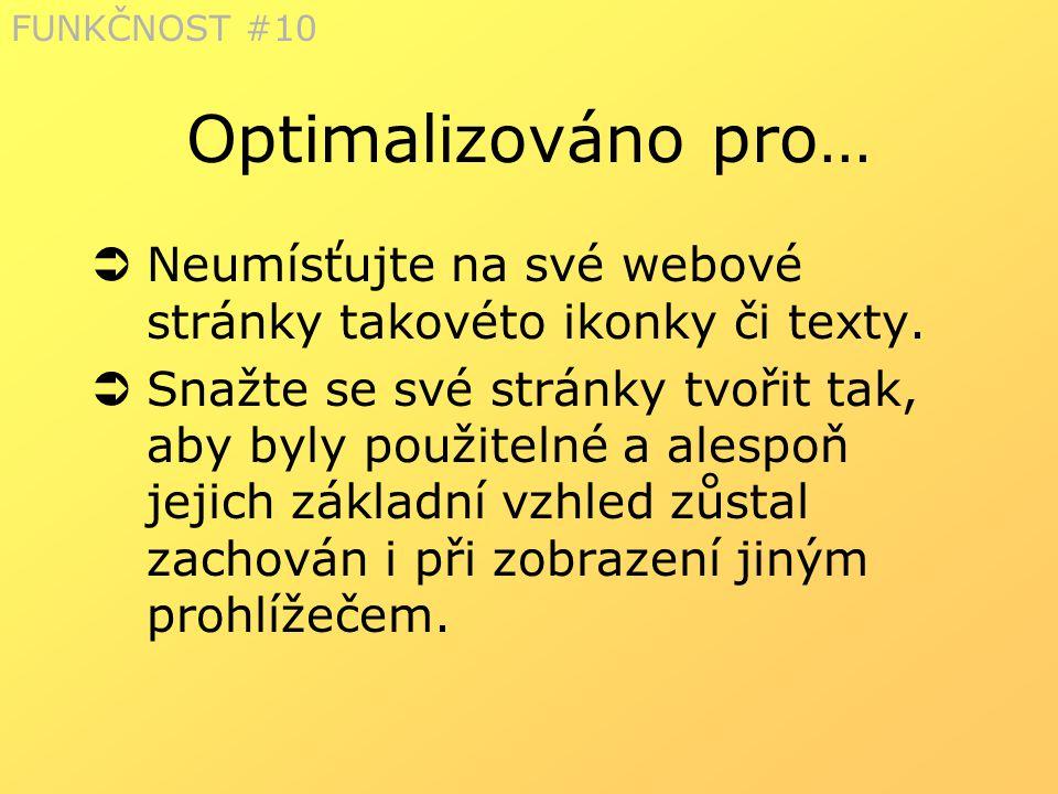 FUNKČNOST #10 Optimalizováno pro… Neumísťujte na své webové stránky takovéto ikonky či texty.