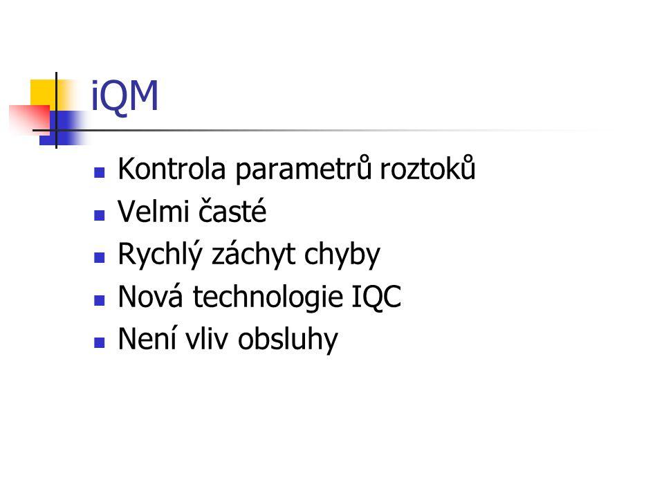 iQM Kontrola parametrů roztoků Velmi časté Rychlý záchyt chyby