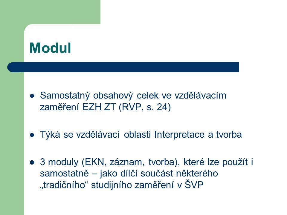 Modul Samostatný obsahový celek ve vzdělávacím zaměření EZH ZT (RVP, s. 24) Týká se vzdělávací oblasti Interpretace a tvorba.