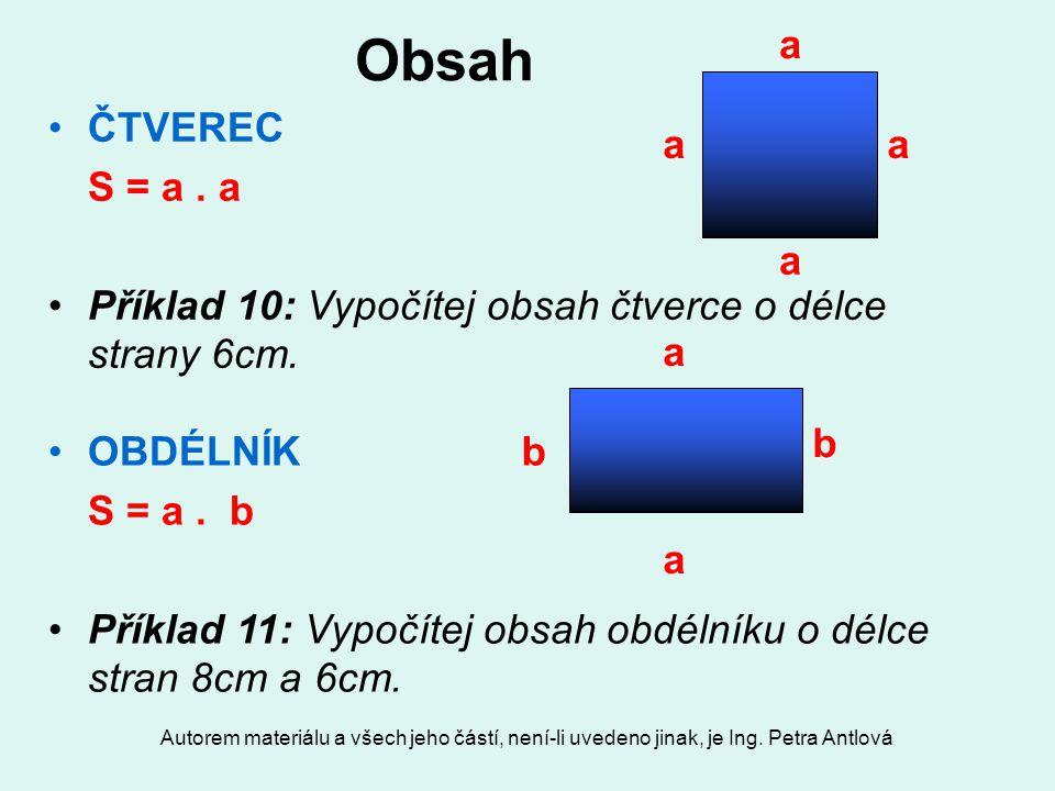 a Obsah. ČTVEREC. S = a . a. Příklad 10: Vypočítej obsah čtverce o délce strany 6cm. a. b. OBDÉLNÍK.