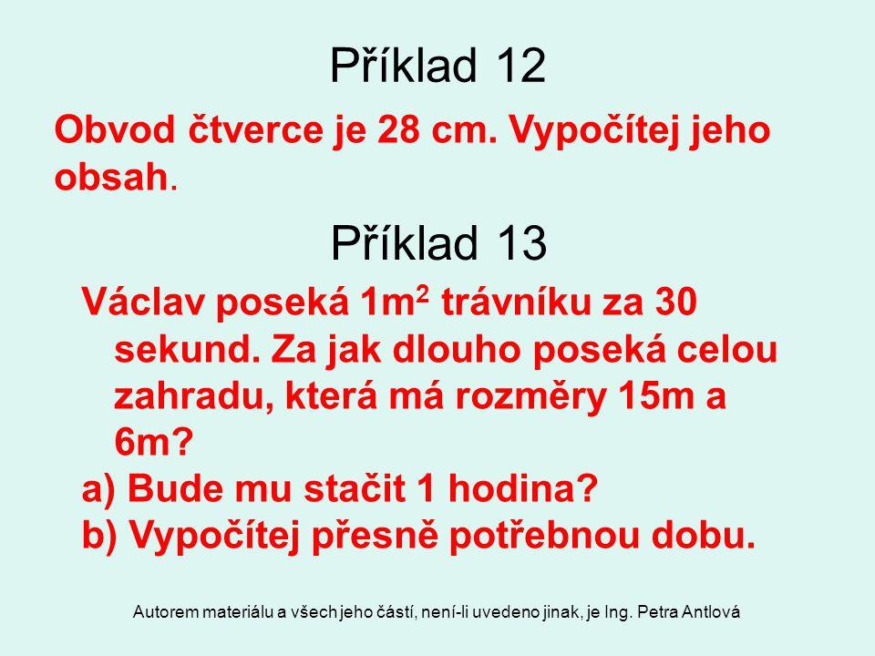 Příklad 12 Příklad 13 Obvod čtverce je 28 cm. Vypočítej jeho obsah.