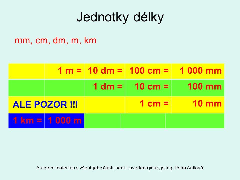 Jednotky délky mm, cm, dm, m, km 1 m = 10 dm = 100 cm = 1 000 mm