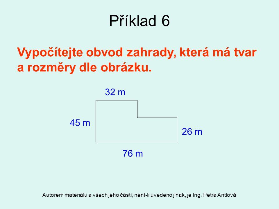 Příklad 6 Vypočítejte obvod zahrady, která má tvar a rozměry dle obrázku. 32 m. 26 m. 45 m. 76 m.