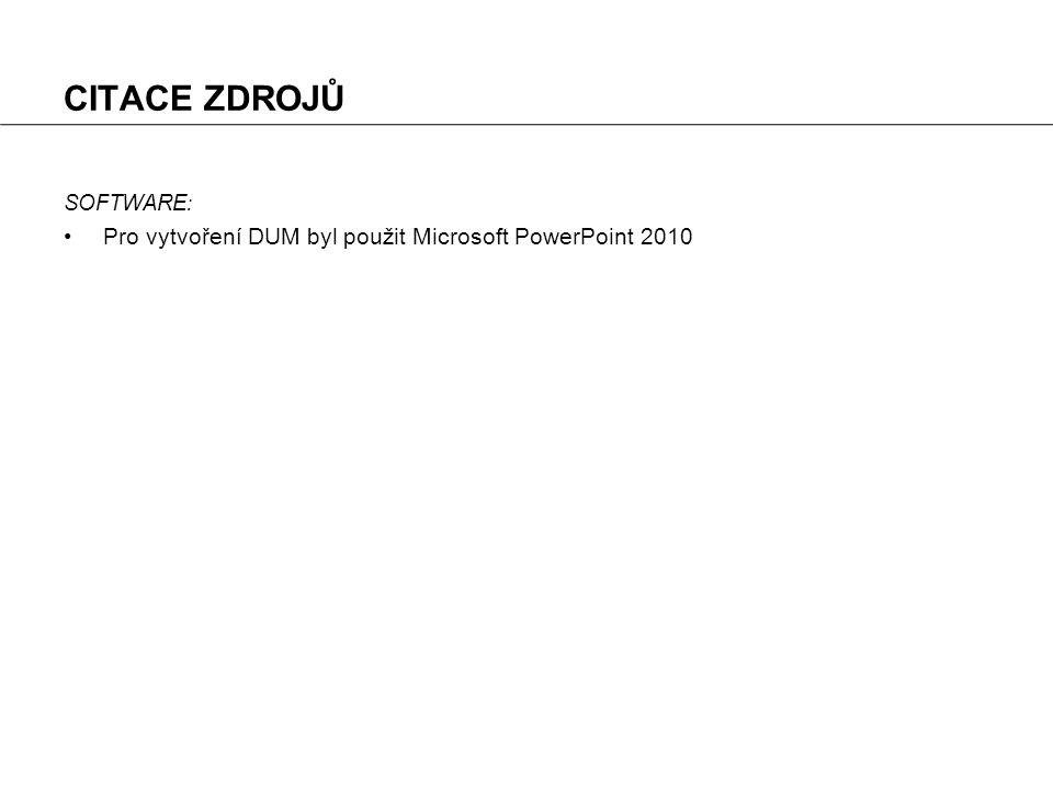 CITACE ZDROJŮ Pro vytvoření DUM byl použit Microsoft PowerPoint 2010