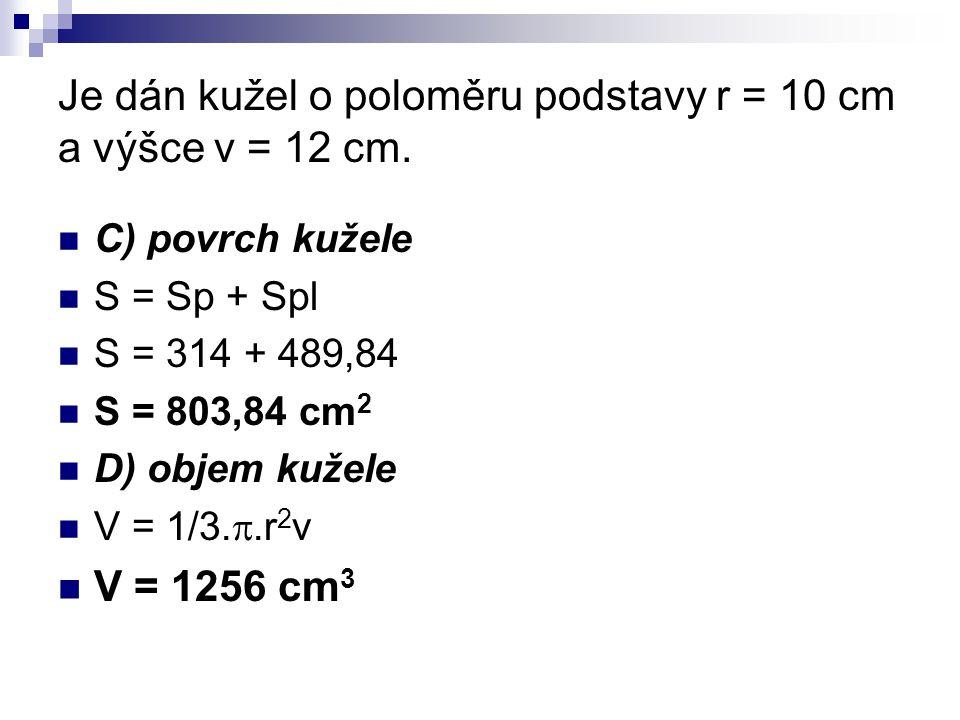 Je dán kužel o poloměru podstavy r = 10 cm a výšce v = 12 cm.