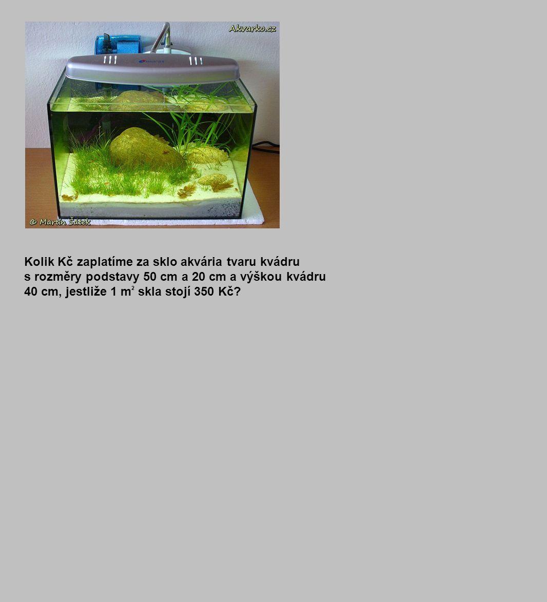 Kolik Kč zaplatíme za sklo akvária tvaru kvádru