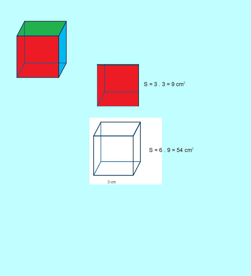 S = 3 . 3 = 9 cm2 3 cm S = 6 . 9 = 54 cm2