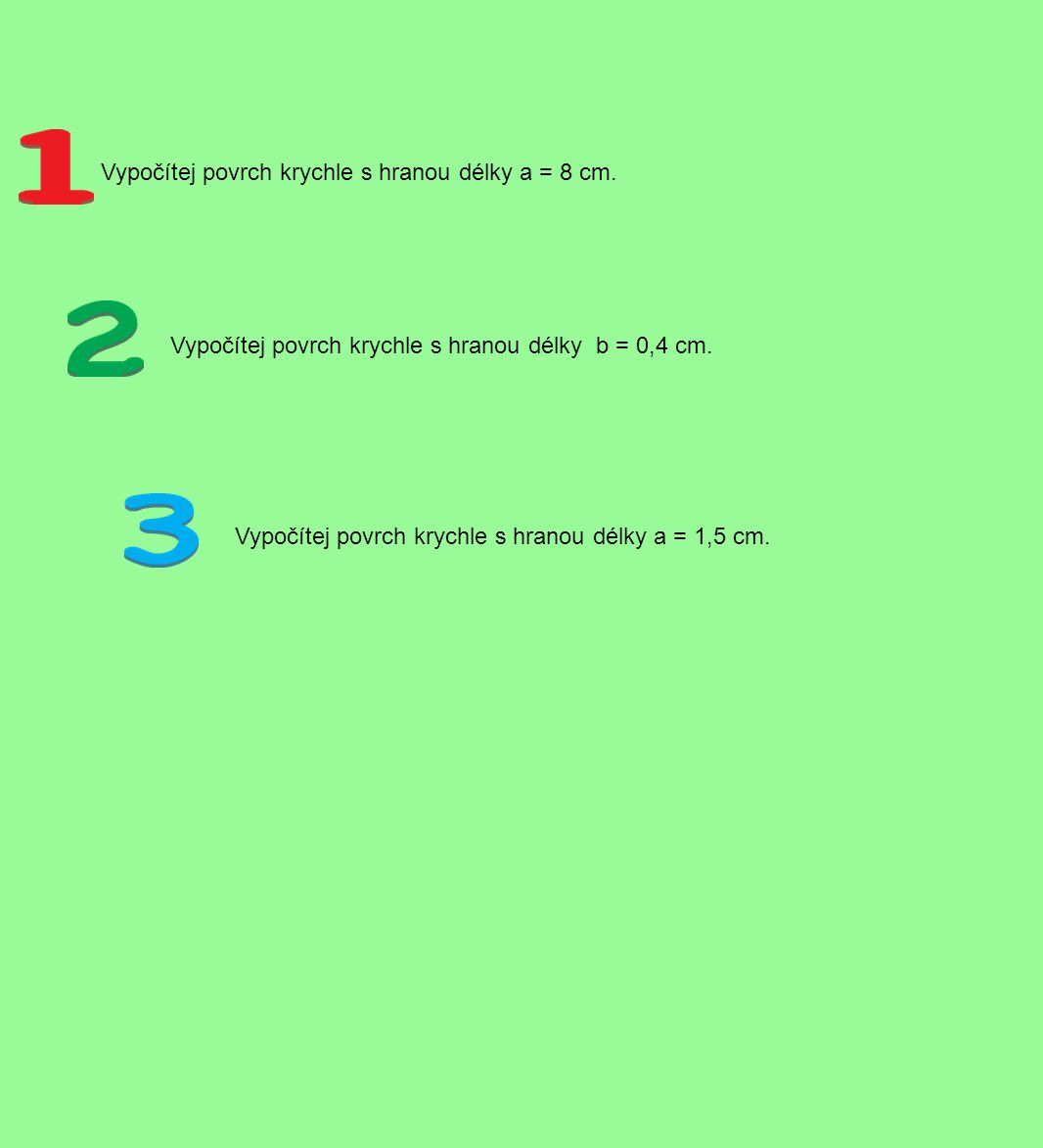 Vypočítej povrch krychle s hranou délky a = 8 cm.