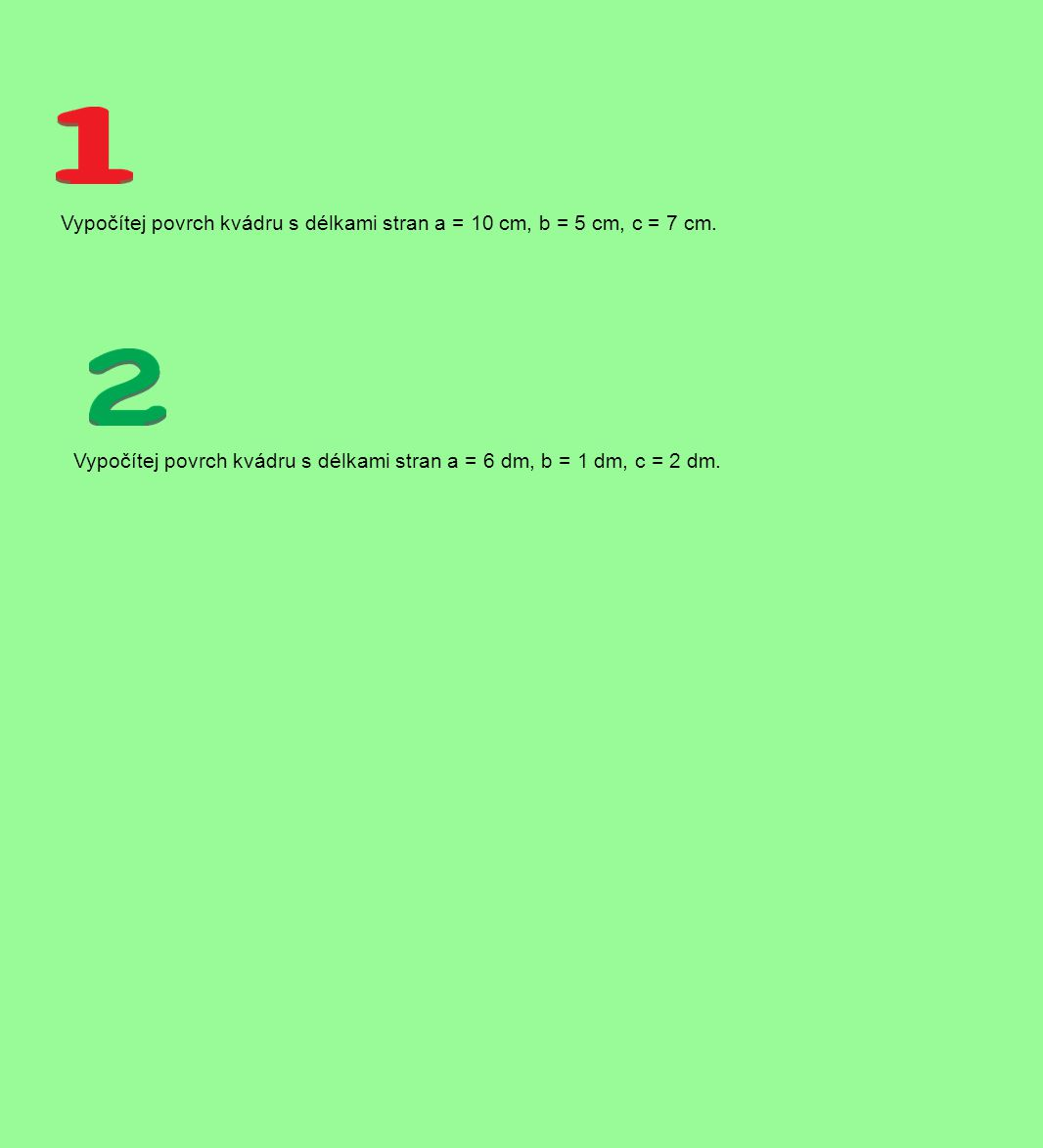 Vypočítej povrch kvádru s délkami stran a = 10 cm, b = 5 cm, c = 7 cm.