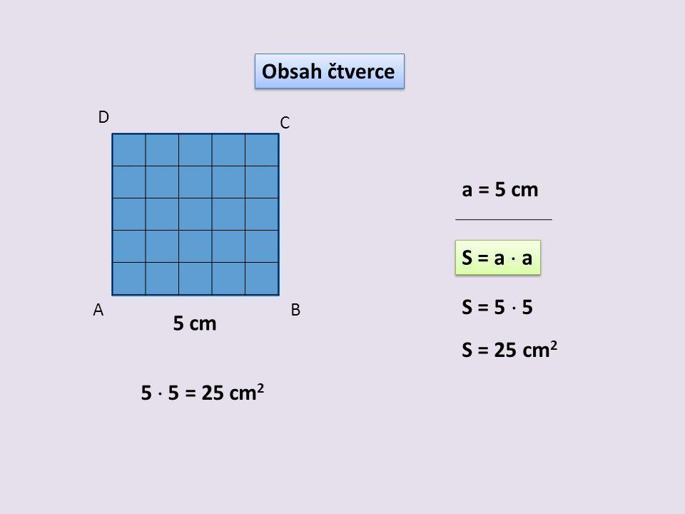 Obsah čtverce a = 5 cm S = a  a S = 5  5 5 cm S = 25 cm2