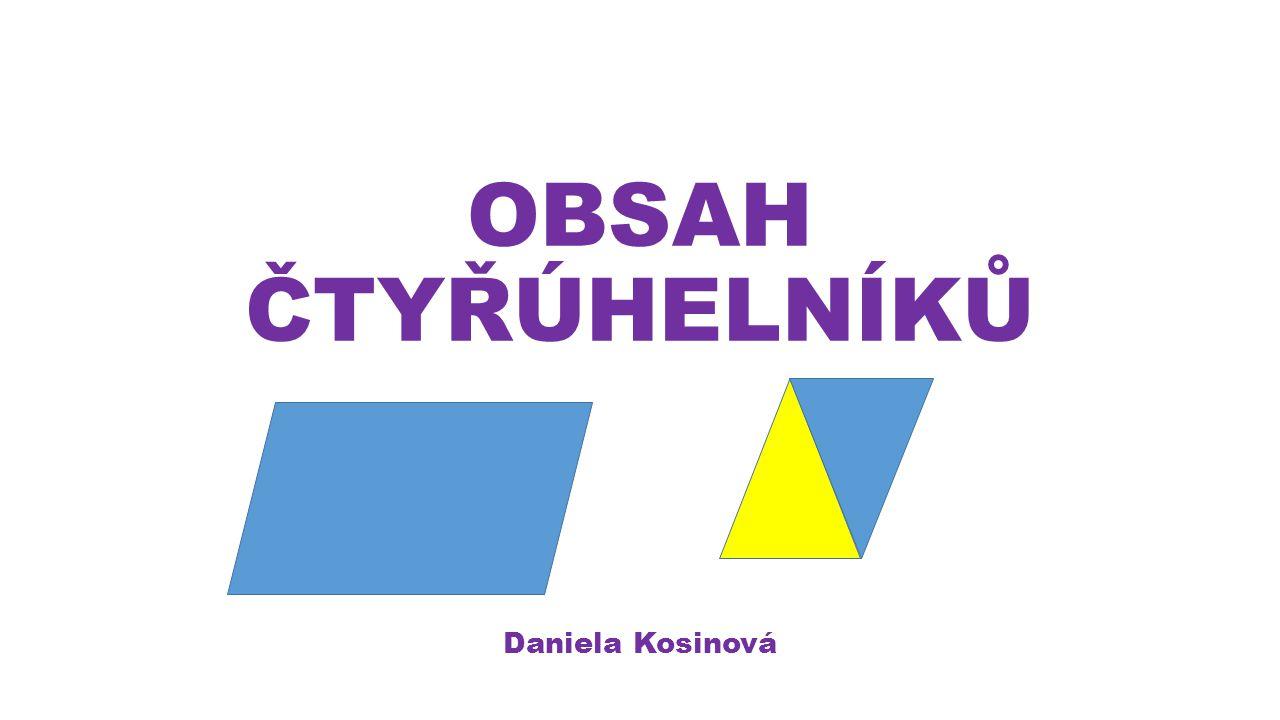 OBSAH ČTYŘÚHELNÍKŮ Daniela Kosinová