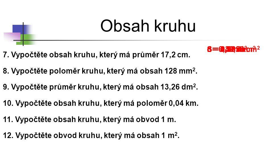 Obsah kruhu d = 4,11 dm S = 0,005 km2 o = 3,52 m r = 6,4 mm