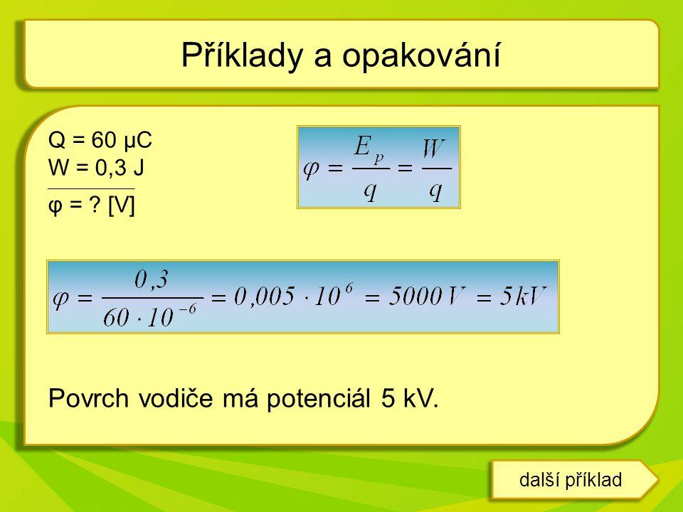 Příklady a opakování Povrch vodiče má potenciál 5 kV. Q = 60 μC