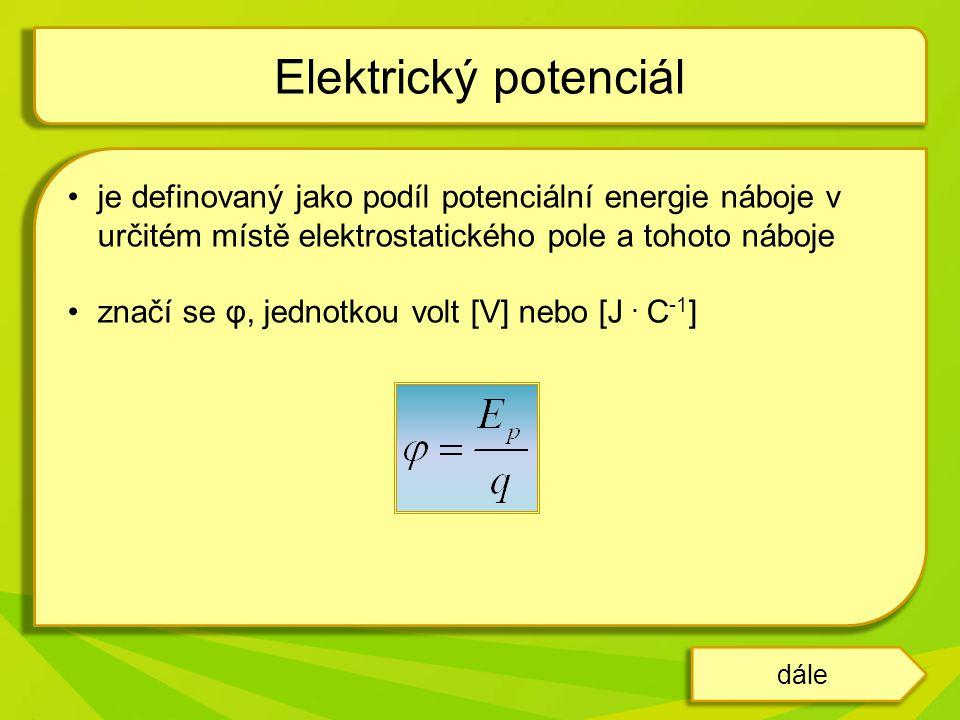 Elektrický potenciál je definovaný jako podíl potenciální energie náboje v určitém místě elektrostatického pole a tohoto náboje.