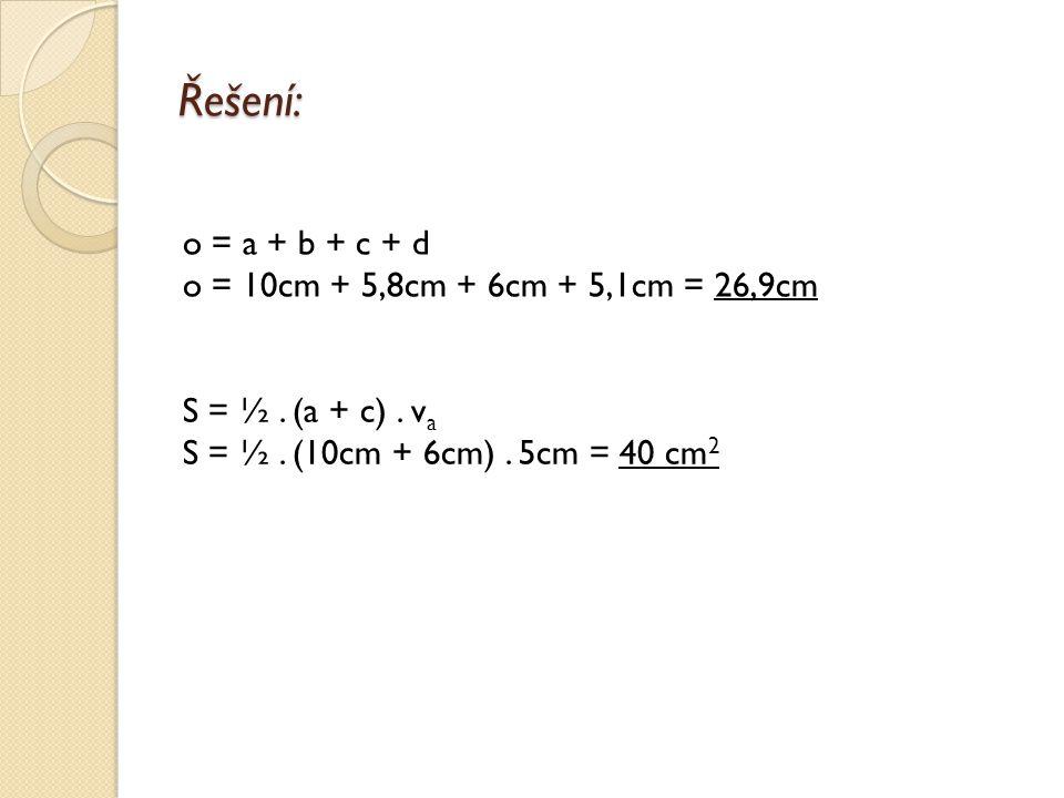 Řešení: o = a + b + c + d o = 10cm + 5,8cm + 6cm + 5,1cm = 26,9cm