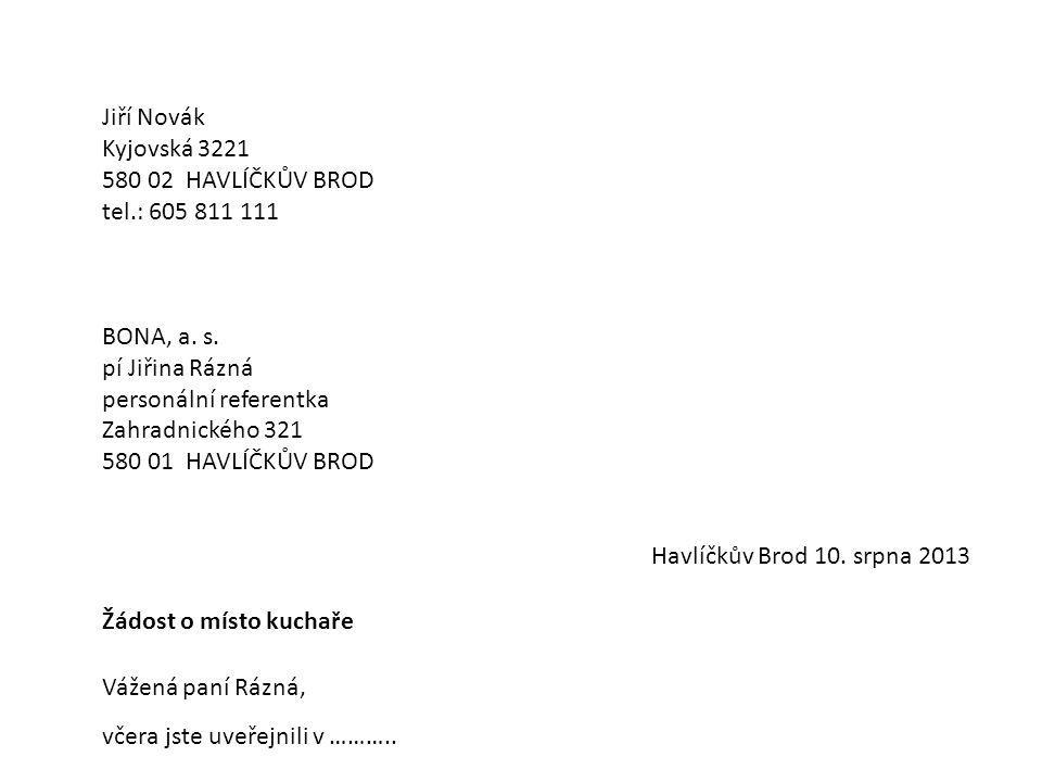 Jiří Novák Kyjovská 3221. 580 02 HAVLÍČKŮV BROD. tel.: 605 811 111. BONA, a. s. pí Jiřina Rázná.