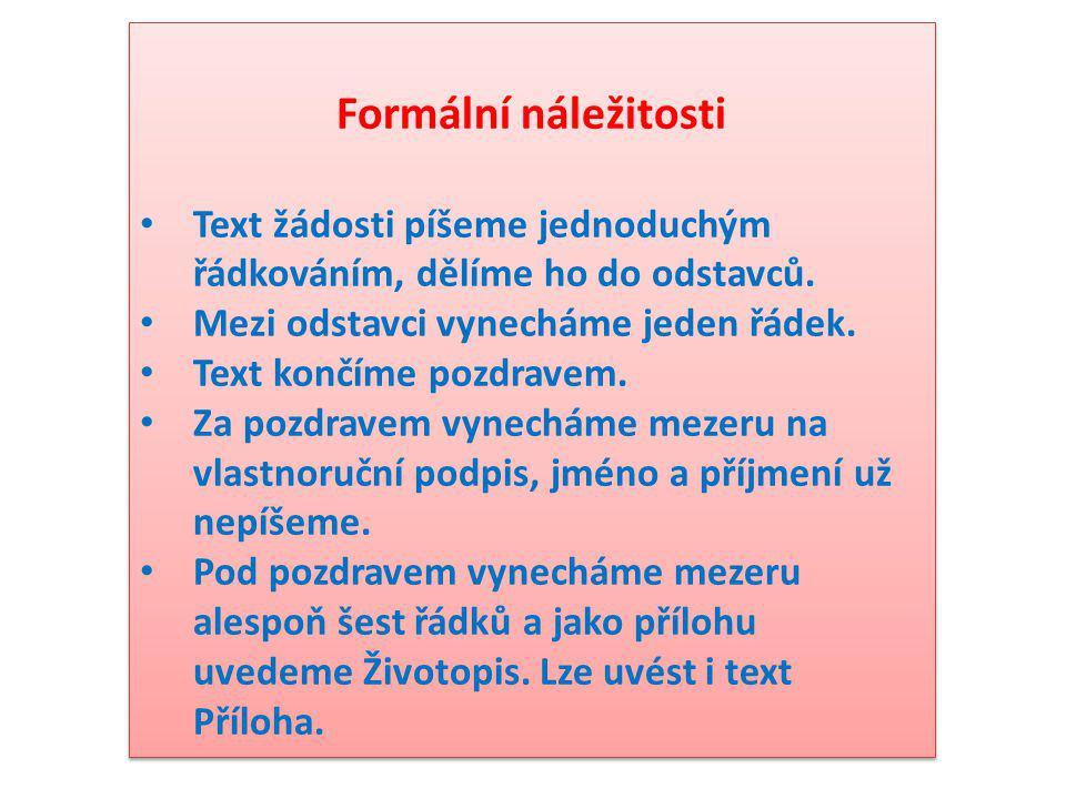 Formální náležitosti Text žádosti píšeme jednoduchým řádkováním, dělíme ho do odstavců. Mezi odstavci vynecháme jeden řádek.