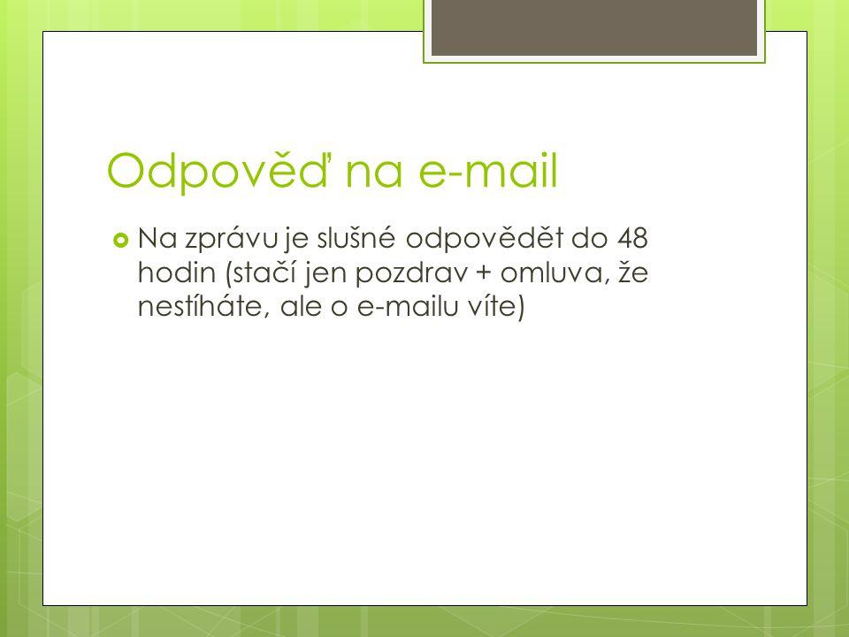 Odpověď na e-mail Na zprávu je slušné odpovědět do 48 hodin (stačí jen pozdrav + omluva, že nestíháte, ale o e-mailu víte)