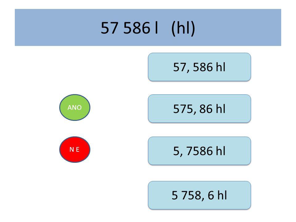 57 586 l (hl) 57, 586 hl ANO 575, 86 hl N E 5, 7586 hl 5 758, 6 hl