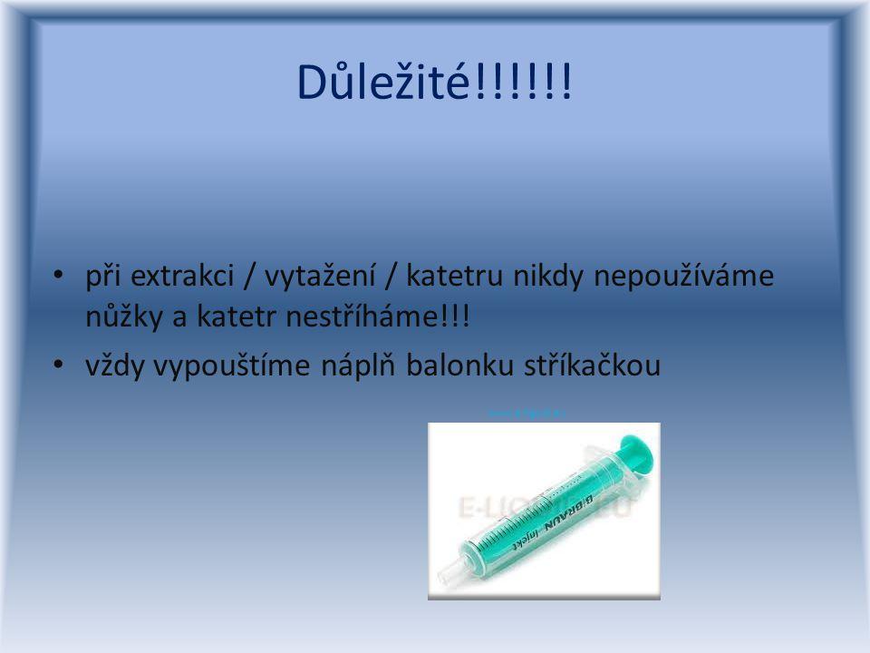 Důležité!!!!!! při extrakci / vytažení / katetru nikdy nepoužíváme nůžky a katetr nestříháme!!!