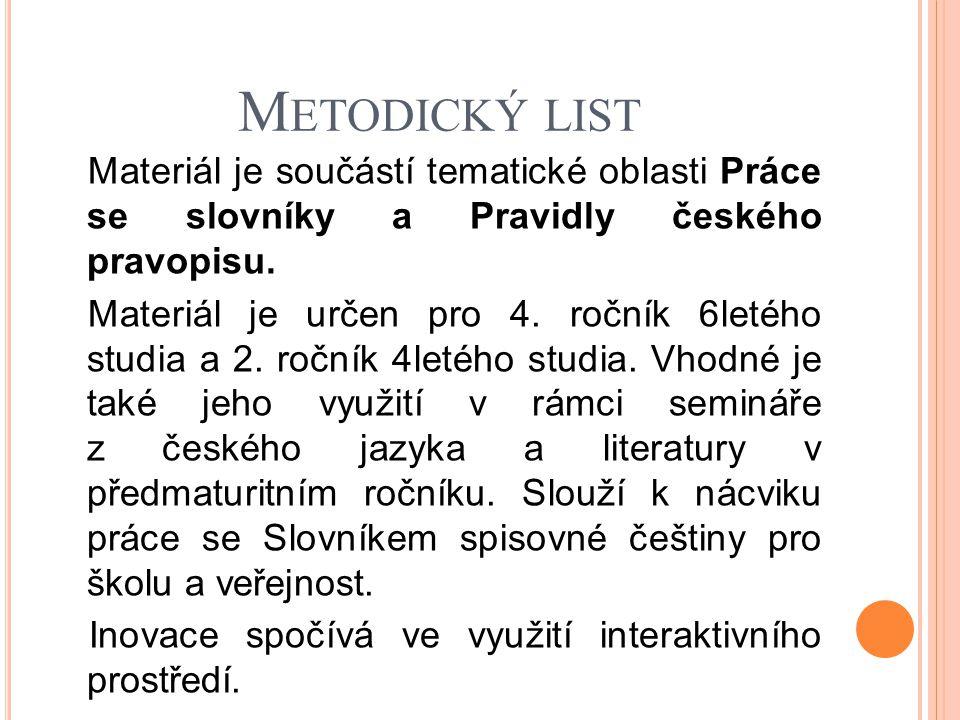 Metodický list Materiál je součástí tematické oblasti Práce se slovníky a Pravidly českého pravopisu.