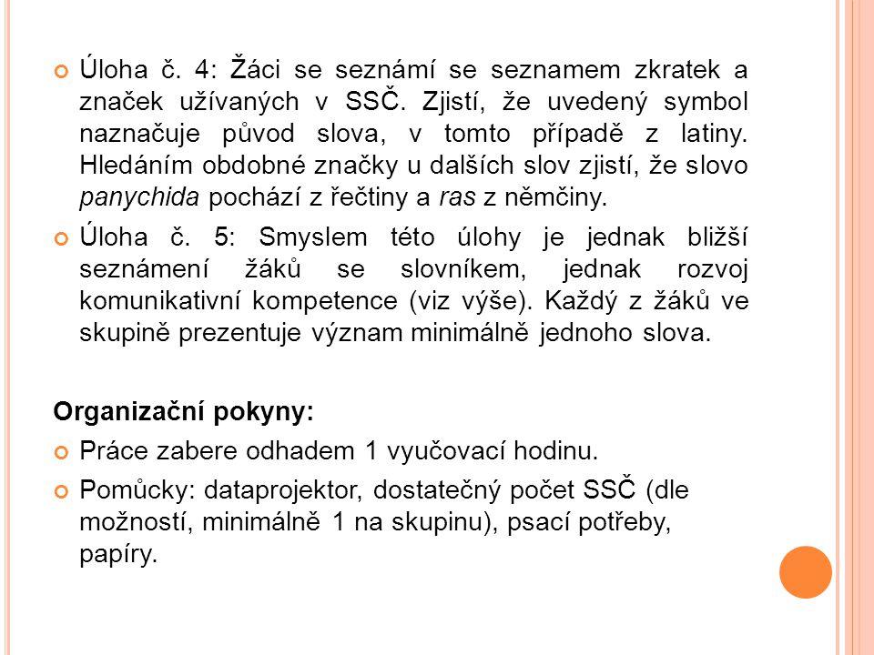 Úloha č. 4: Žáci se seznámí se seznamem zkratek a značek užívaných v SSČ. Zjistí, že uvedený symbol naznačuje původ slova, v tomto případě z latiny. Hledáním obdobné značky u dalších slov zjistí, že slovo panychida pochází z řečtiny a ras z němčiny.