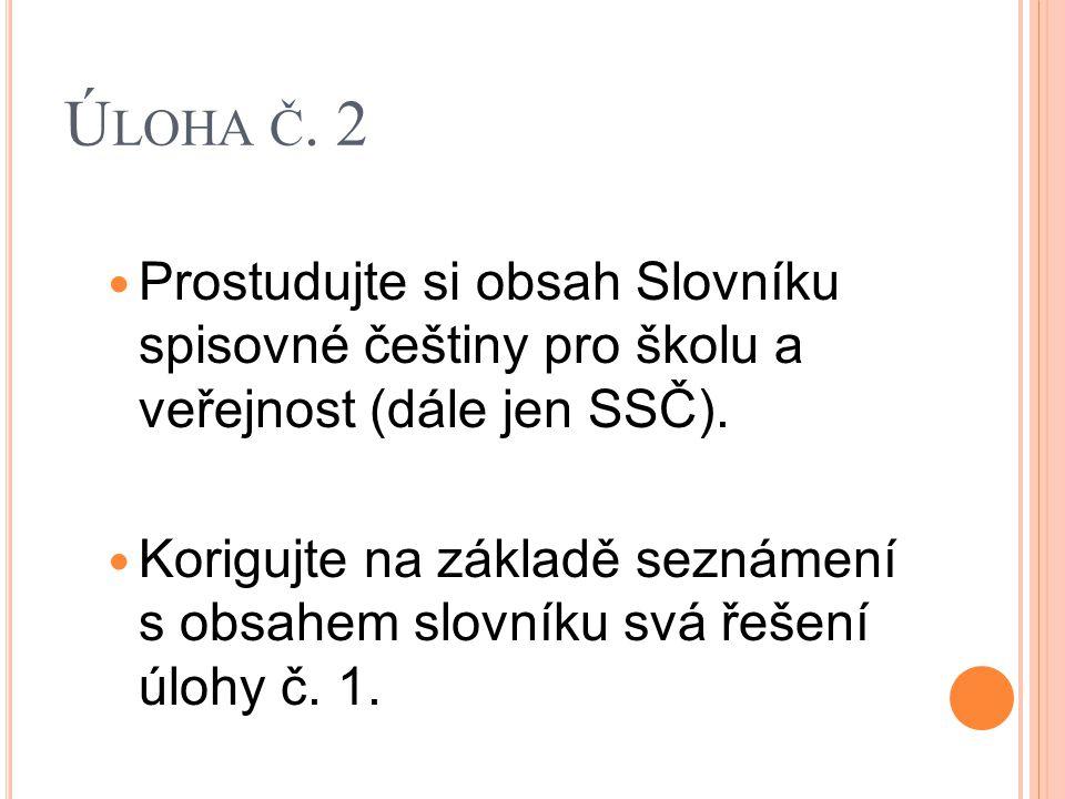Úloha č. 2 Prostudujte si obsah Slovníku spisovné češtiny pro školu a veřejnost (dále jen SSČ).