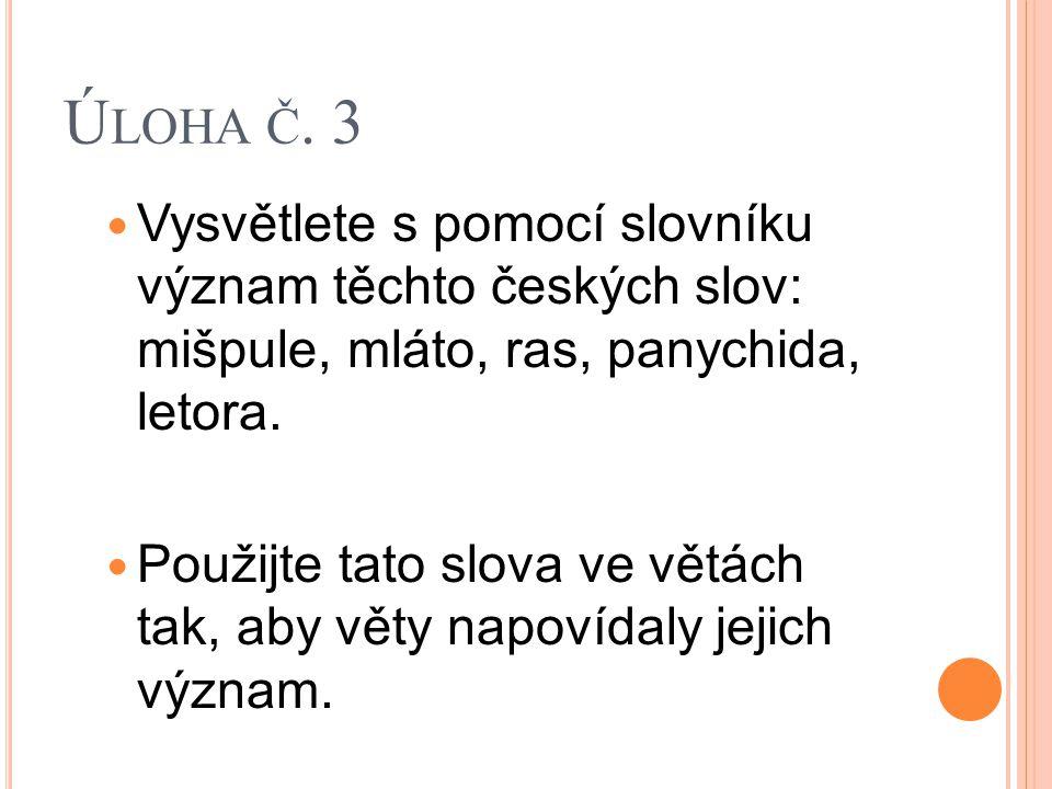 Úloha č. 3 Vysvětlete s pomocí slovníku význam těchto českých slov: mišpule, mláto, ras, panychida, letora.