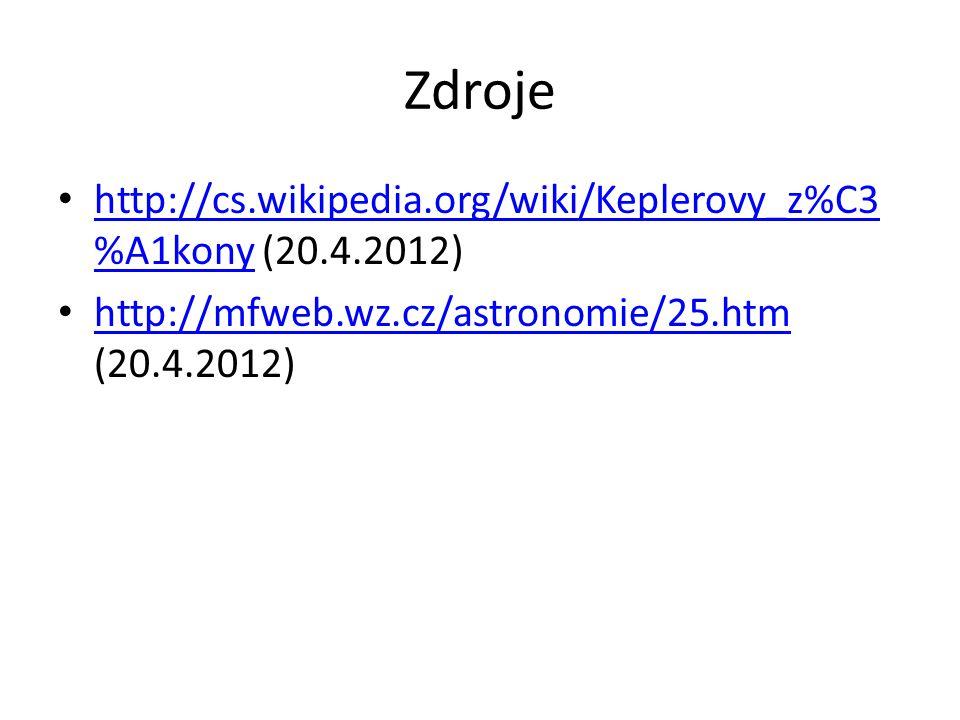 Zdroje http://cs.wikipedia.org/wiki/Keplerovy_z%C3%A1kony (20.4.2012)