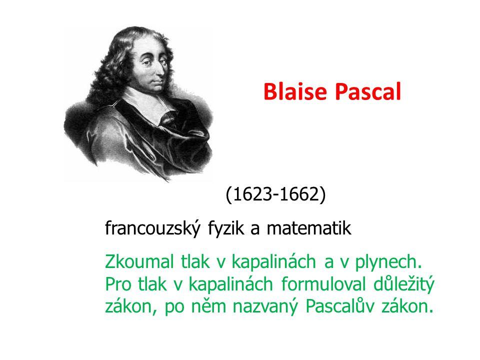 Blaise Pascal (1623-1662) francouzský fyzik a matematik