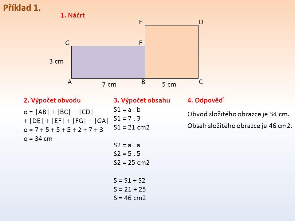 Příklad 1. 1. Náčrt E D G F 3 cm A B C 7 cm 5 cm 2. Výpočet obvodu